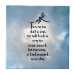"Dragonfly ""So Loved"" Poem Ceramic Tile<br><div class=""desc"">""Those we love don't go away, they walk beside us every day. Unseen, unheard, but always near, so loved, so missed, so very dear."" Losing a loved one is never easy. Many BELIEVE that our loved ones will send us signs to let us know they are still with us in...</div>"