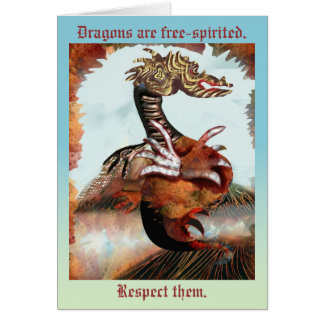 Dragons are free-spirited. Respect them. Card