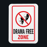 """Drama Free Zone warning sign Magnet<br><div class=""""desc"""">Let everybody know you are establishing a drama free zone -- no drama allowed around here. Funny warning sign with drama faces inside a red slash icon.</div>"""