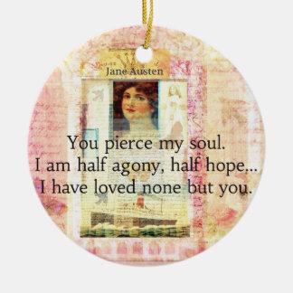 Dramatic and Romantic JANE AUSTEN  love quote Ceramic Ornament