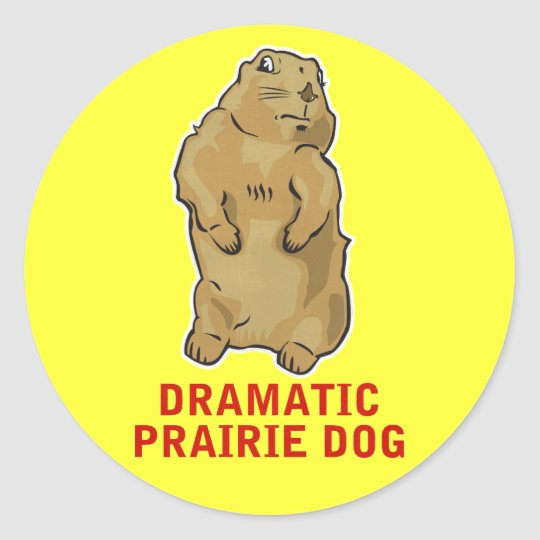Dramatic Prairie Dog Classic Round Sticker
