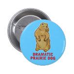 Dramatic Prairie Dog Pinback Button