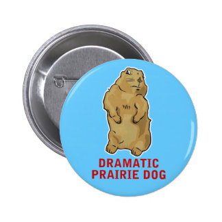 Dramatic Prairie Dog Pinback Button