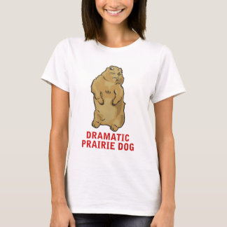Dramatic Prairie Dog T-Shirt