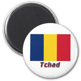 Drapeau Tchad avec le nom en français 2 Inch Round Magnet