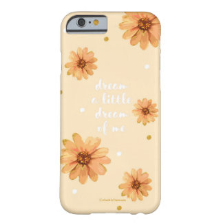 Dream A Little Dream Of Me Barely There iPhone 6 Case