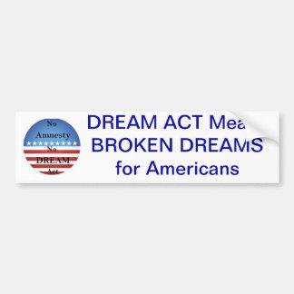 Dream Act means Broken Dreams for Americans Car Bumper Sticker