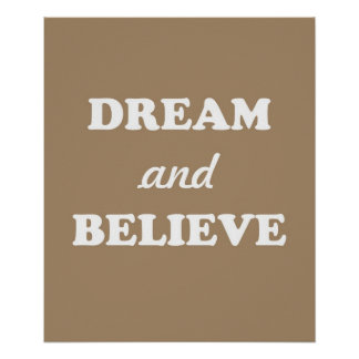 Dream and Believe - Brown Posters
