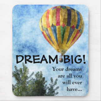 Dream as big as you can mouse pad