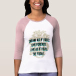 Dream as if you'll live forever tee shirt