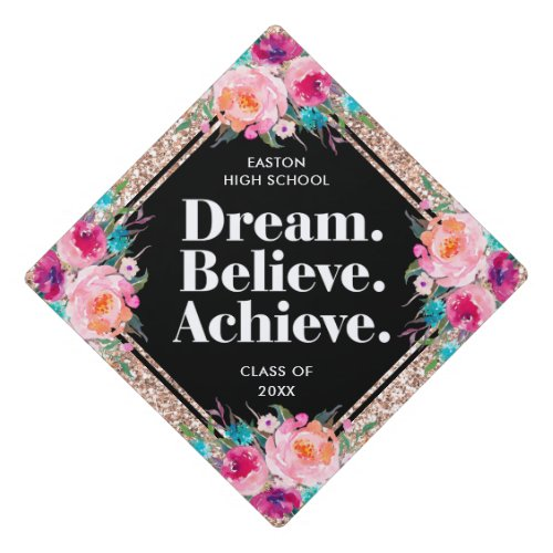 Dream Believe Achieve Floral Rose Gold Glitter Graduation Cap Topper