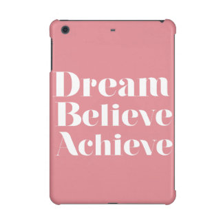 Dream Believe Achieve iPad Mini Cases