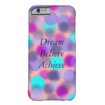 Dream Believe Achieve iPhone 6 case