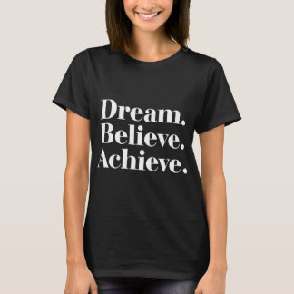 Dream. Believe. Achieve. Life Quote Black T-Shirt
