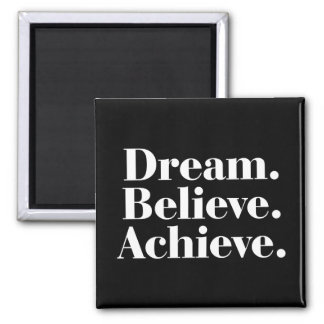 Dream. Believe. Achieve. Quote ANY COLOR Magnet