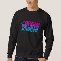 Dream believe achieve sweatshirt