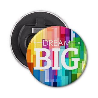 DREAM BIG BOTTLE OPENER