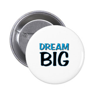 DREAM BIG BUTTON! 2 INCH ROUND BUTTON