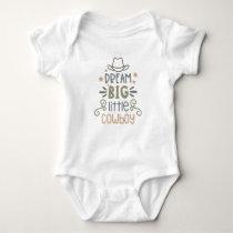 Dream big little Cowboy Baby Bodysuit