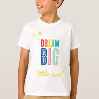DREAM BIG LITTLE ONE cool typography bright colors T-Shirt