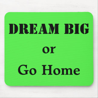 Dream Big or Go Home Mouse Pad