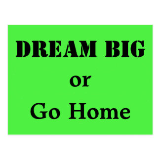 Dream Big or Go Home Postcard