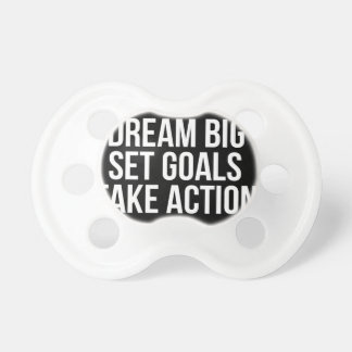 Dream Big Set Goal Take Action Motivational Quote Pacifier