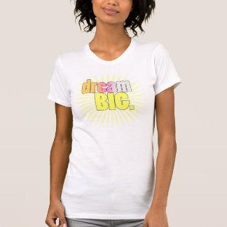 Dream BIG! Shirt