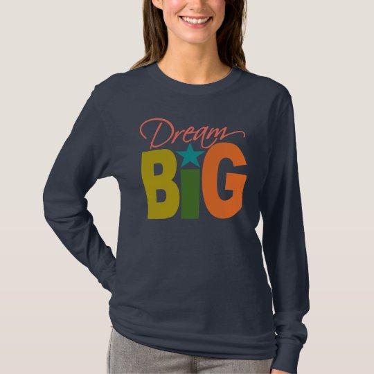 Dream BIG shirt - choose style & color
