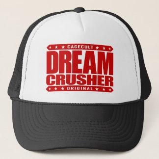 DREAM CRUSHER - I Crush Hopes of My Weak Opponents Trucker Hat