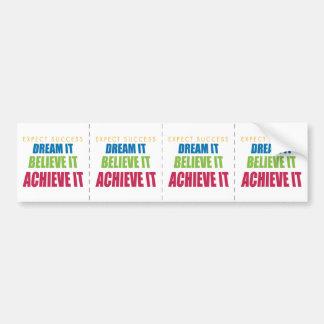 Dream It and Achieve It Bumper Sticker
