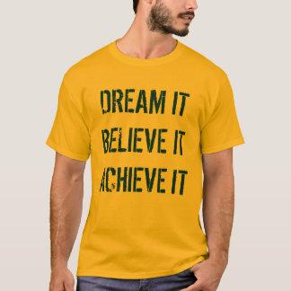 Dream it Believe it Achieve it Shirt