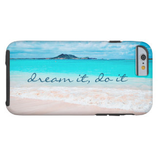 """Dream It, Do It"" Blue Ocean and Sandy Beach Photo Tough iPhone 6 Case"