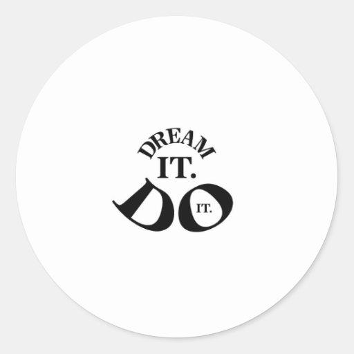 Dream it.  Do it. Round Sticker