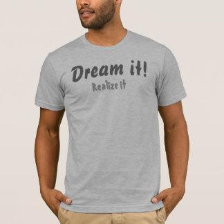 Dream it, Realize it t-shirt
