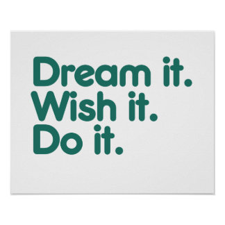 Dream it Wish it Do it Print
