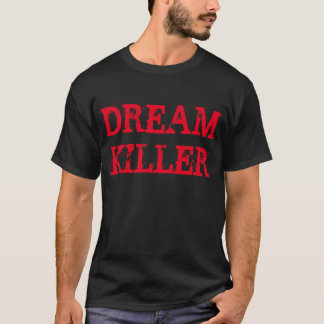 """Dream Killer"" t-shirt"