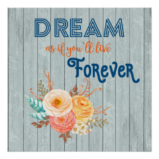 Dream Like You Will Live Forever Poster