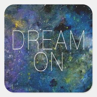 Dream on cosmic quote square sticker