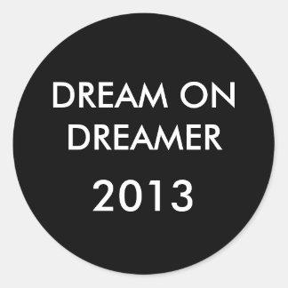 DREAM ON DREAMER, 2013 ROUND STICKER