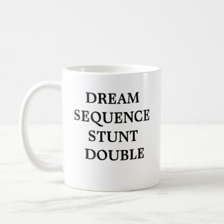 Dream Sequence Stunt Double Coffee Mug