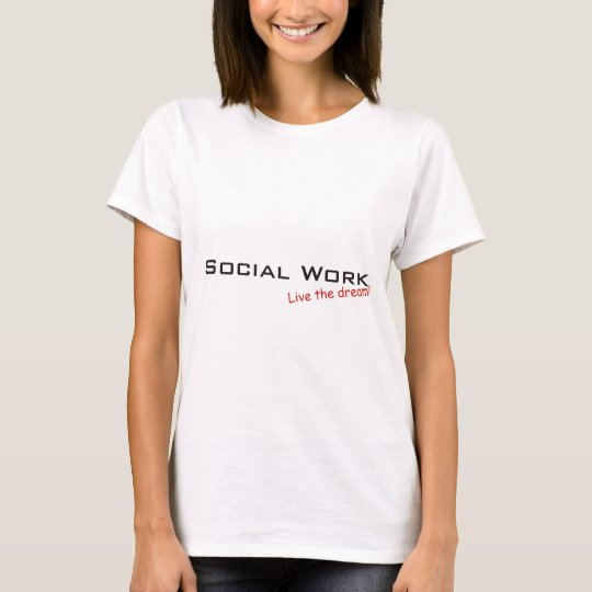 Dream / Social Work T-Shirt