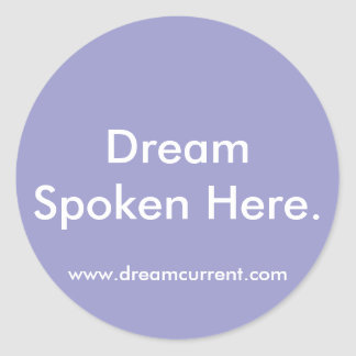 Dream Spoken Here. Classic Round Sticker