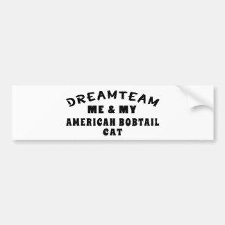 Dream Team Me And My American Bobtail Cat Car Bumper Sticker