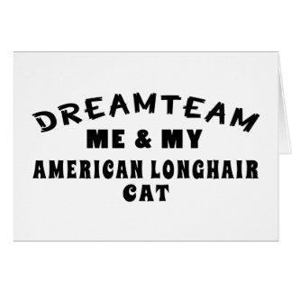 Dream Team Me And My American longhair Cat Greeting Card
