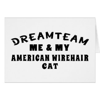 Dream Team Me And My American Wirehair Cat Greeting Card