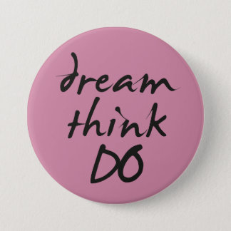 Dream, think, do - for Motivational quote her Button