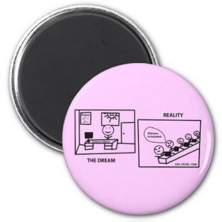 Dream vs Reality - Working in IT Refrigerator Magnet