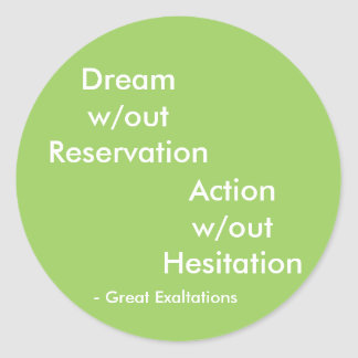 Dream without Reservation - Great Exaltations Classic Round Sticker