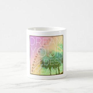 Dream your Wildest Dreams Coffee Mug